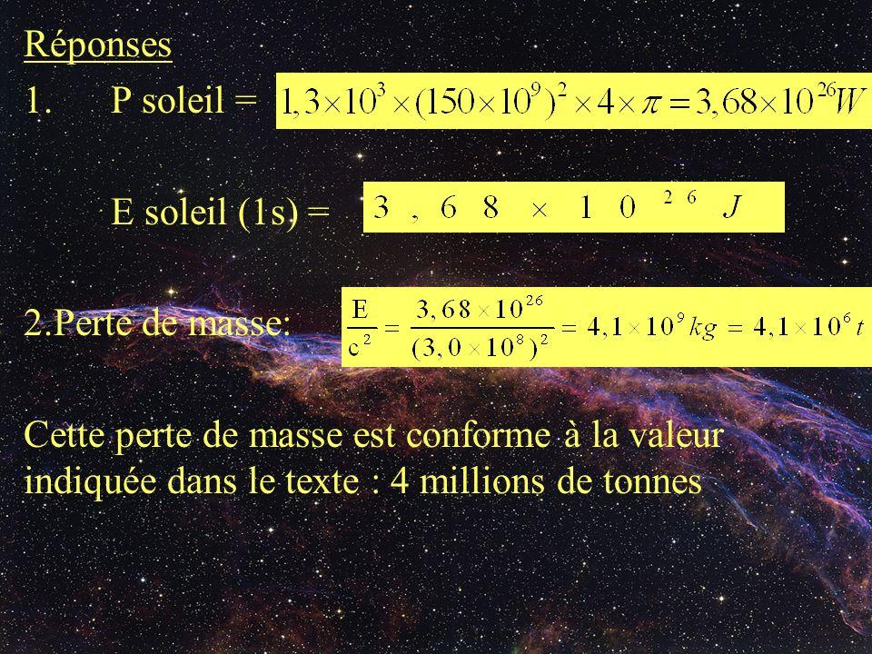 Réponses 1.P soleil = E soleil (1s) = 2.Perte de masse: Cette perte de masse est conforme à la valeur indiquée dans le texte : 4 millions de tonnes