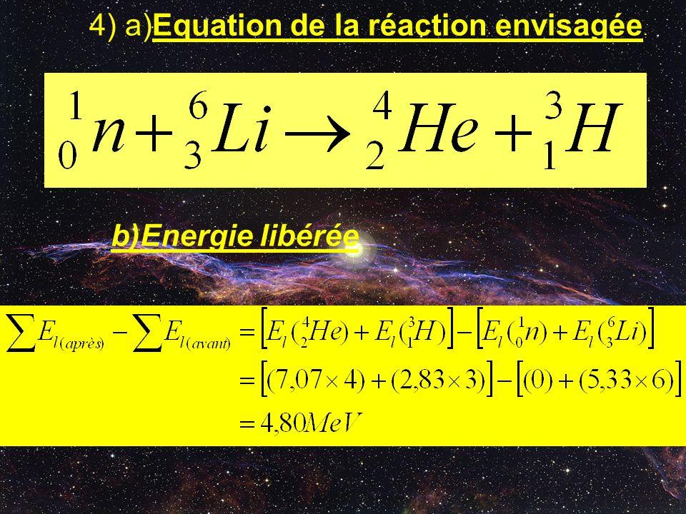 4) a)Equation de la réaction envisagée. b)Energie libérée