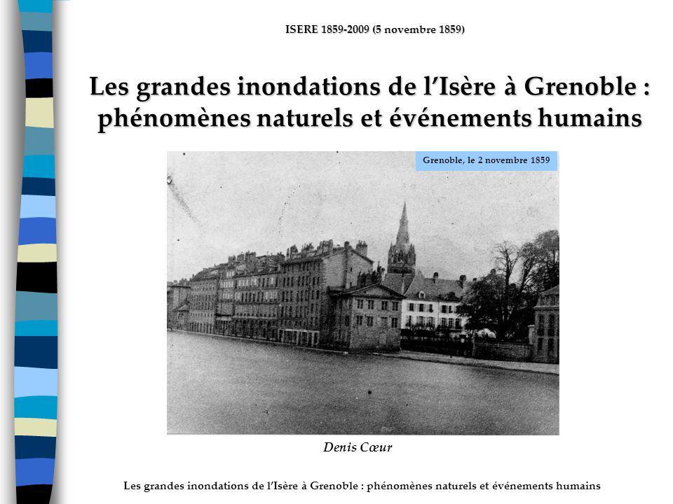 Les grandes inondations de lIsère à Grenoble : phénomènes naturels et événements humains ISERE 1859-2009 (5 novembre 1859) Les grandes inondations de