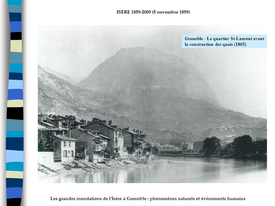 Les grandes inondations de lIsère à Grenoble : phénomènes naturels et événements humains ISERE 1859-2009 (5 novembre 1859) Grenoble - Le quartier St-Laurent avant la construction des quais (1863)