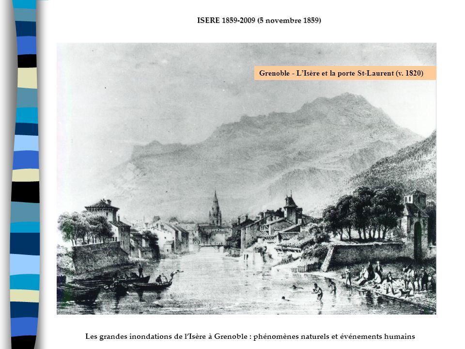 Les grandes inondations de lIsère à Grenoble : phénomènes naturels et événements humains ISERE 1859-2009 (5 novembre 1859) Grenoble - LIsère et la porte St-Laurent (v.