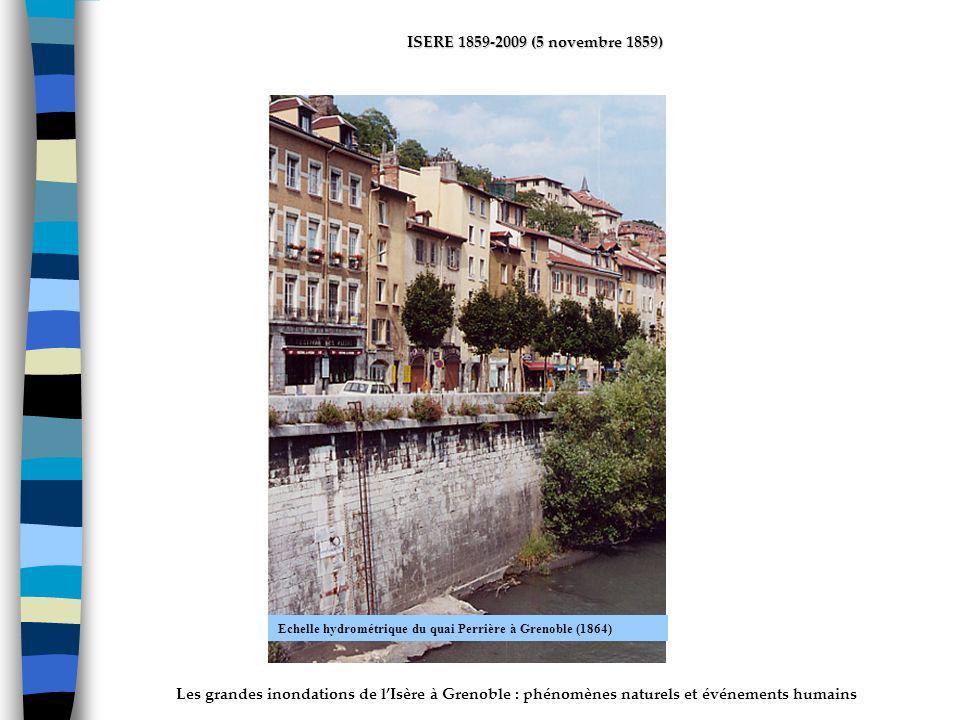 Les grandes inondations de lIsère à Grenoble : phénomènes naturels et événements humains ISERE 1859-2009 (5 novembre 1859) Echelle hydrométrique du quai Perrière à Grenoble (1864)