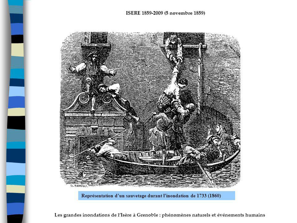 Les grandes inondations de lIsère à Grenoble : phénomènes naturels et événements humains ISERE 1859-2009 (5 novembre 1859) Représentation dun sauvetage durant linondation de 1733 (1860)