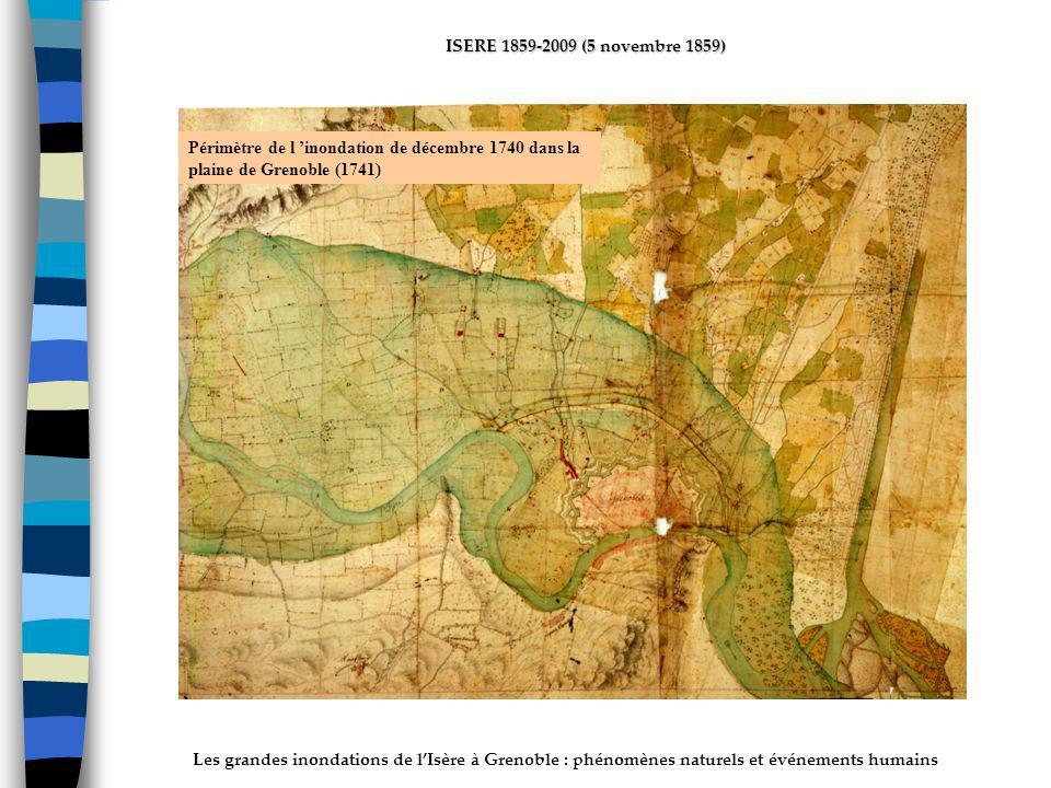 Les grandes inondations de lIsère à Grenoble : phénomènes naturels et événements humains ISERE 1859-2009 (5 novembre 1859) Périmètre de l inondation de décembre 1740 dans la plaine de Grenoble (1741)