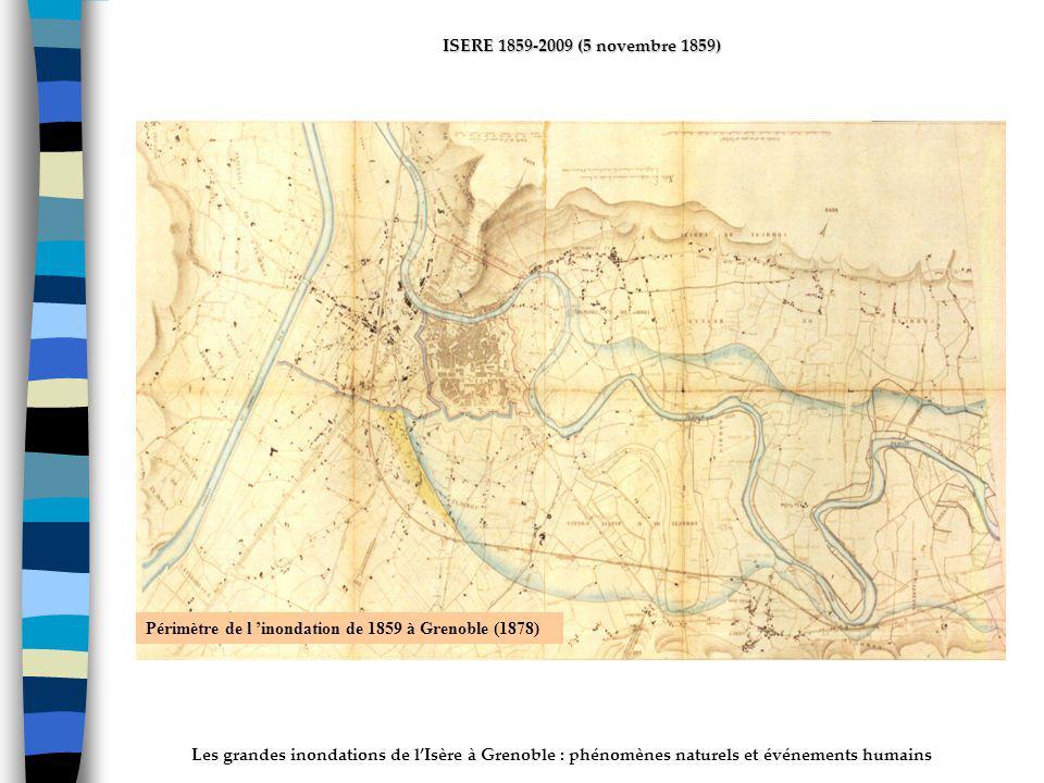 Les grandes inondations de lIsère à Grenoble : phénomènes naturels et événements humains ISERE 1859-2009 (5 novembre 1859) Périmètre de l inondation de 1859 à Grenoble (1878)