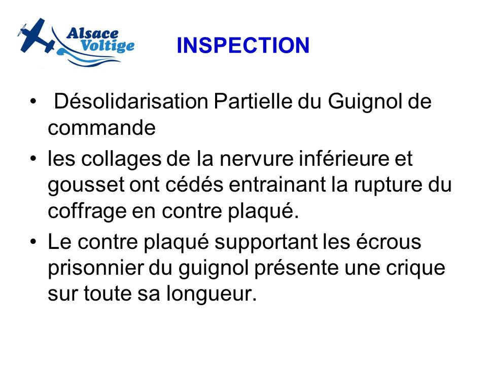 INSPECTION Désolidarisation Partielle du Guignol de commande les collages de la nervure inférieure et gousset ont cédés entrainant la rupture du coffr