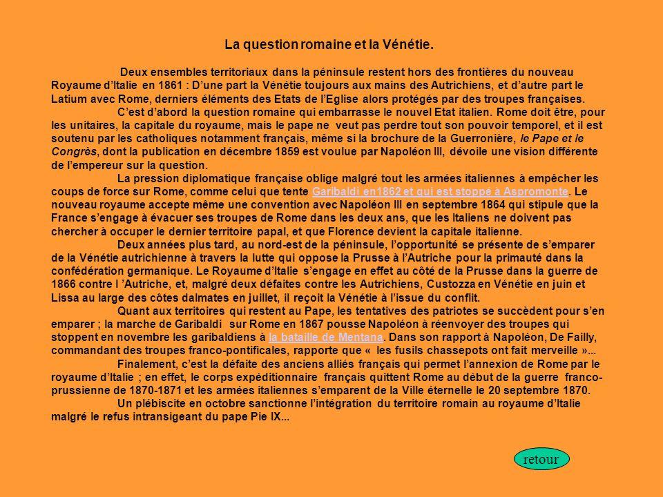 La question romaine et la Vénétie. Deux ensembles territoriaux dans la péninsule restent hors des frontières du nouveau Royaume dItalie en 1861 : Dune