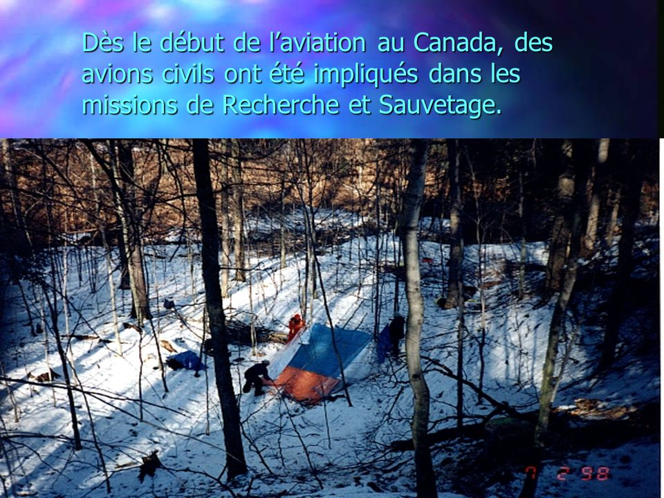 Dès le début de laviation au Canada, des avions civils ont été impliqués dans les missions de Recherche et Sauvetage.