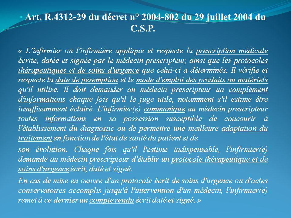 Art. R.4312-26 du Décret cité précédemment : « Linfirmier ou linfirmière agit en toutes circonstances dans lintérêt du patient »