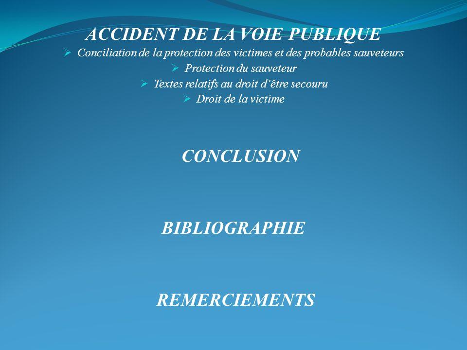 ACCIDENT DE LA VOIE PUBLIQUE Conciliation de la protection des victimes et des probables sauveteurs Protection du sauveteur Textes relatifs au droit dêtre secouru Droit de la victime CONCLUSION BIBLIOGRAPHIE REMERCIEMENTS