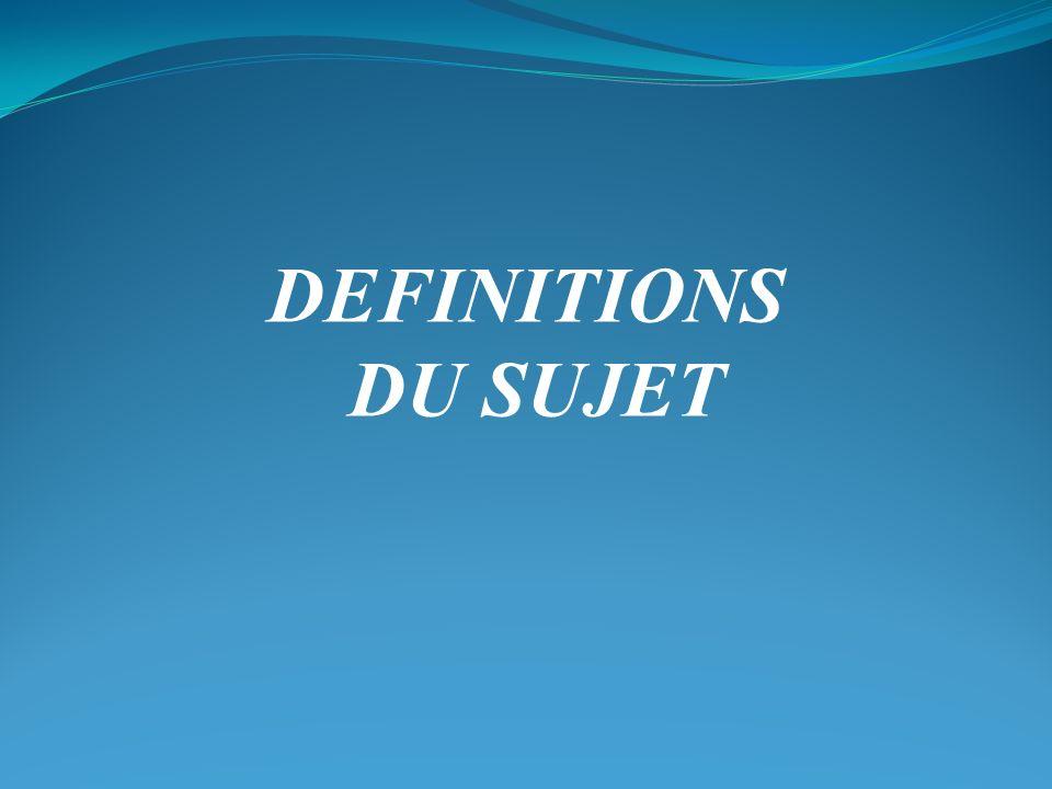 DEFINITIONS DU SUJET