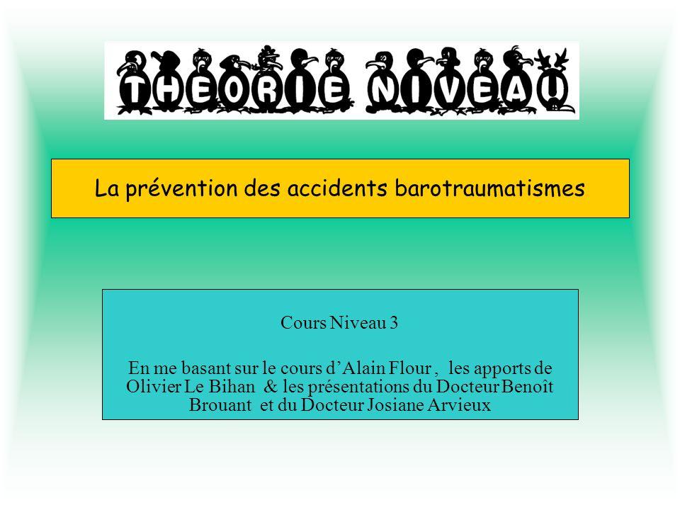 La prévention des accidents barotraumatismes Cours Niveau 3 En me basant sur le cours dAlain Flour, les apports de Olivier Le Bihan & les présentation