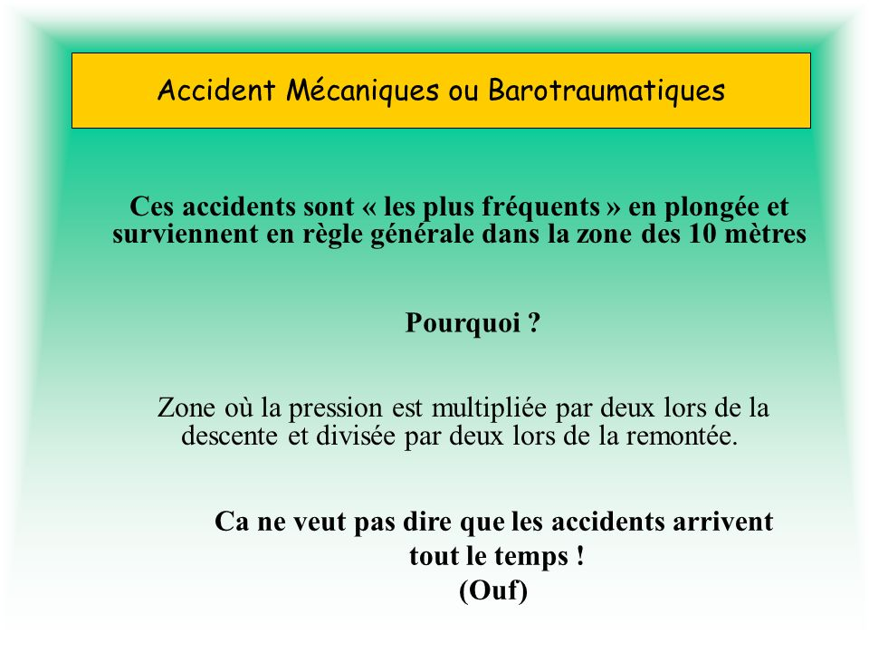 Accident Mécaniques ou Barotraumatiques Ces accidents sont « les plus fréquents » en plongée et surviennent en règle générale dans la zone des 10 mètr