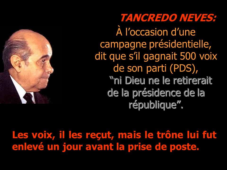 À loccasion dune campagne présidentielle, dit que sil gagnait 500 voix de son parti (PDS), ni Dieu ne le retirerait de la présidence de la république.