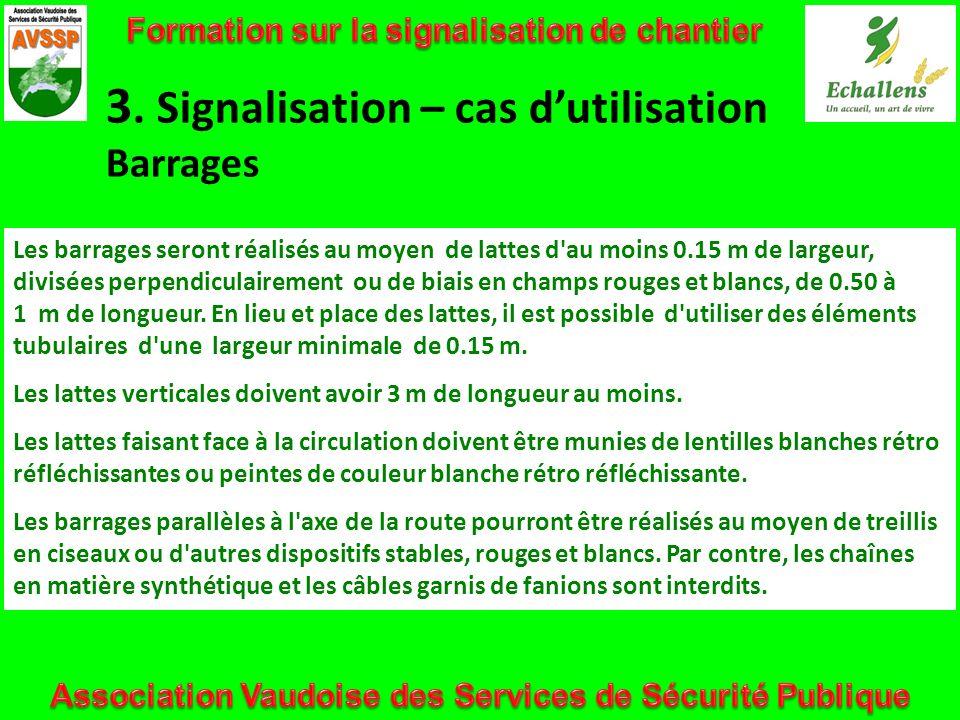 3. Signalisation – cas dutilisation Barrages Les barrages seront réalisés au moyen de lattes d'au moins 0.15 m de largeur, divisées perpendiculairemen