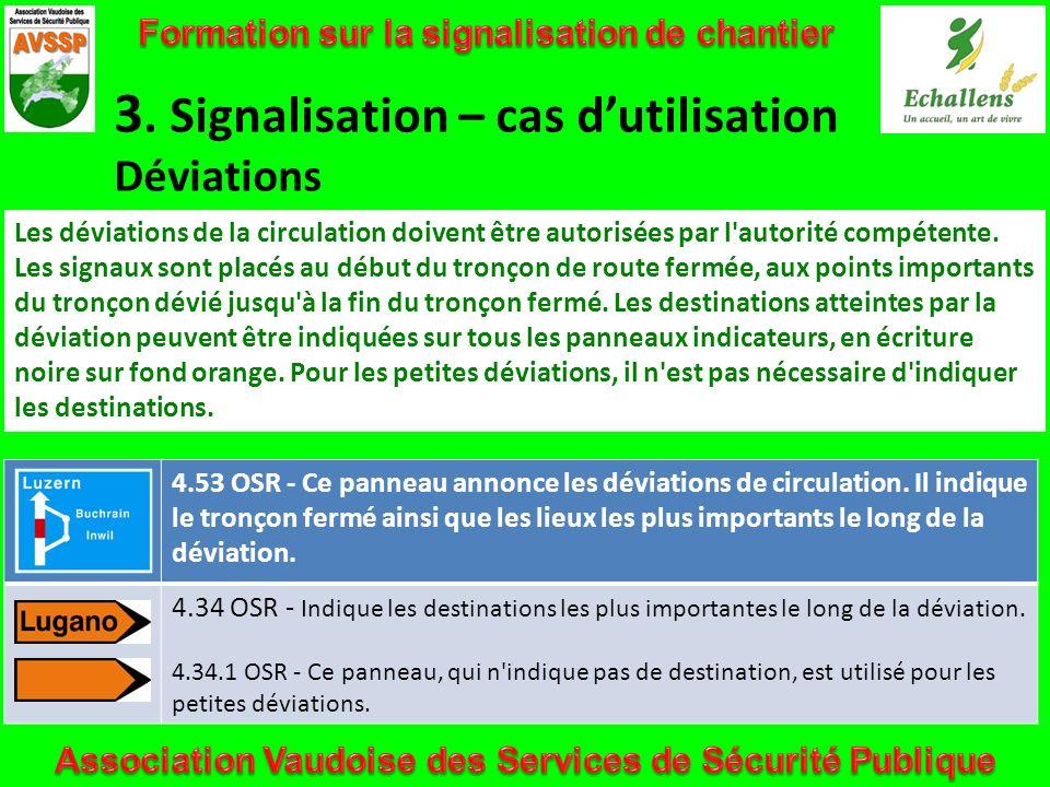 3. Signalisation – cas dutilisation Déviations Les déviations de la circulation doivent être autorisées par l'autorité compétente. Les signaux sont pl