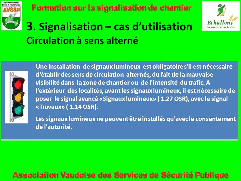 3. Signalisation – cas dutilisation Circulation à sens alterné Une installation de signaux lumineux est obligatoire s'il est nécessaire d'établir des