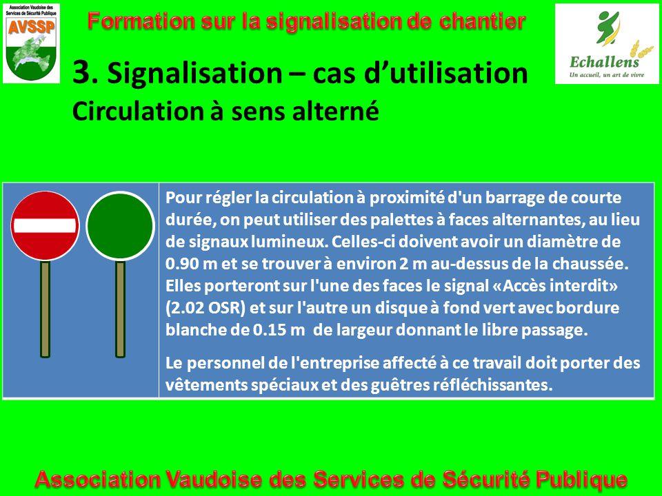 3. Signalisation – cas dutilisation Circulation à sens alterné Pour régler la circulation à proximité d'un barrage de courte durée, on peut utiliser d