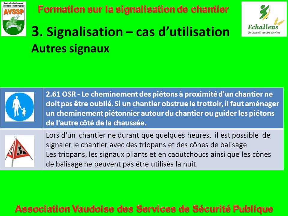 3. Signalisation – cas dutilisation Autres signaux 2.61 OSR - Le cheminement des piétons à proximité d'un chantier ne doit pas être oublié. Si un chan