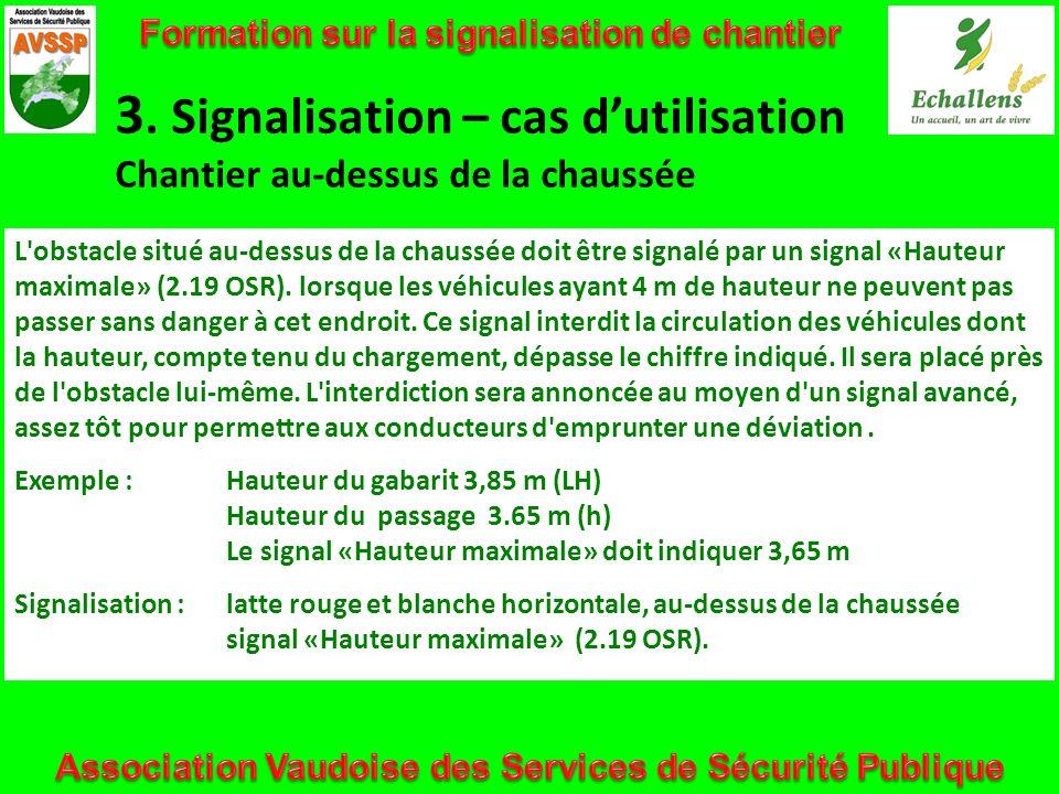3. Signalisation – cas dutilisation Chantier au-dessus de la chaussée L'obstacle situé au-dessus de la chaussée doit être signalé par un signal «Haute