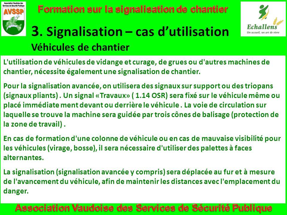 3. Signalisation – cas dutilisation Véhicules de chantier L'utilisation de véhicules de vidange et curage, de grues ou d'autres machines de chantier,
