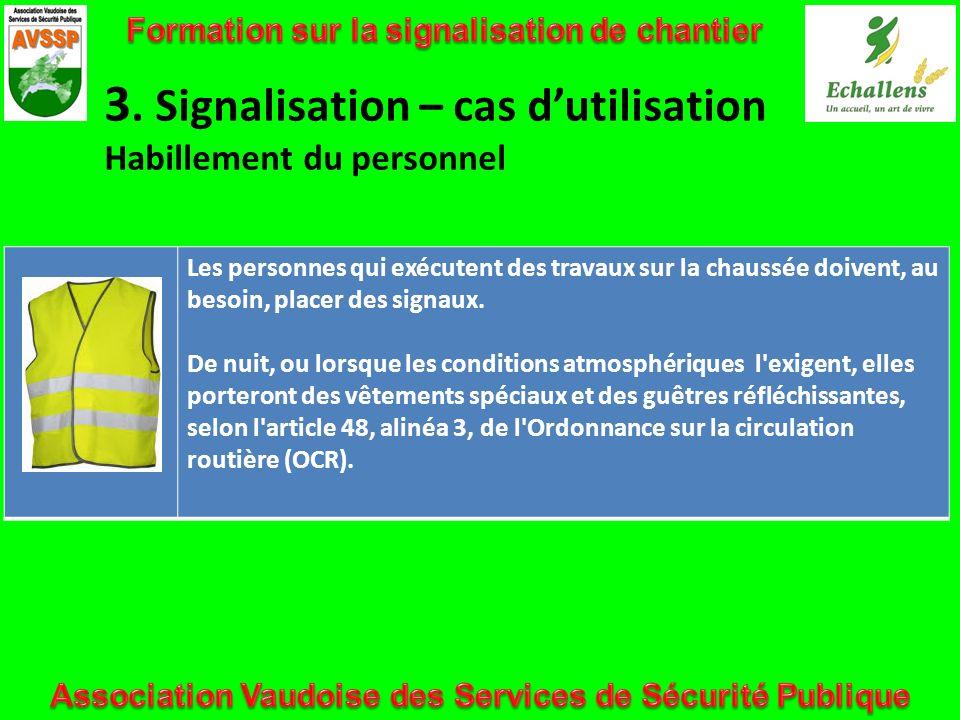 3. Signalisation – cas dutilisation Habillement du personnel Les personnes qui exécutent des travaux sur la chaussée doivent, au besoin, placer des si