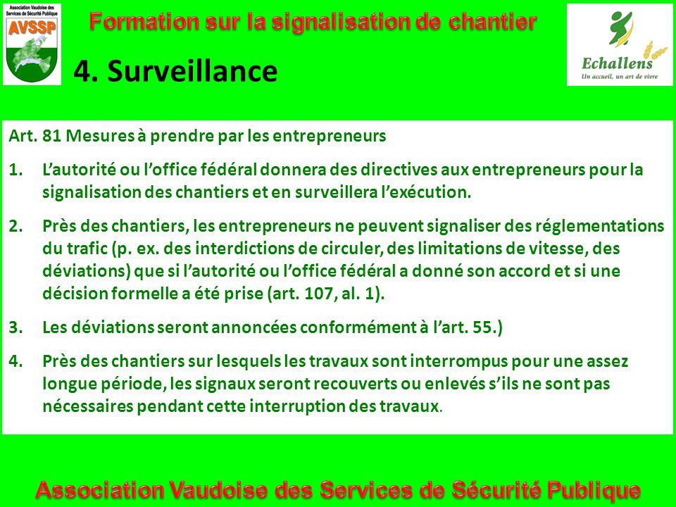 4. Surveillance Art. 81 Mesures à prendre par les entrepreneurs 1.Lautorité ou loffice fédéral donnera des directives aux entrepreneurs pour la signal