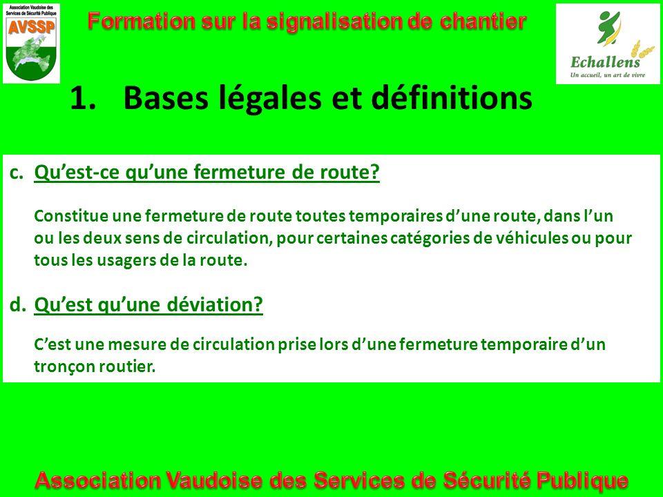 1.Bases légales et définitions c.Quest-ce quune fermeture de route? Constitue une fermeture de route toutes temporaires dune route, dans lun ou les de