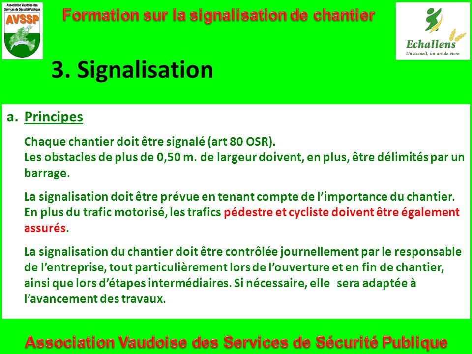 3. Signalisation a.Principes Chaque chantier doit être signalé (art 80 OSR). Les obstacles de plus de 0,50 m. de largeur doivent, en plus, être délimi