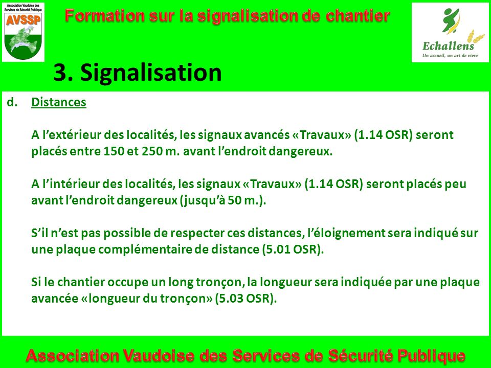 3. Signalisation d.Distances A lextérieur des localités, les signaux avancés «Travaux» (1.14 OSR) seront placés entre 150 et 250 m. avant lendroit dan