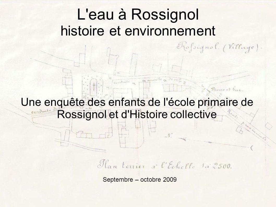 L eau à Rossignol histoire et environnement Une enquête des enfants de l école primaire de Rossignol et d Histoire collective Septembre – octobre 2009