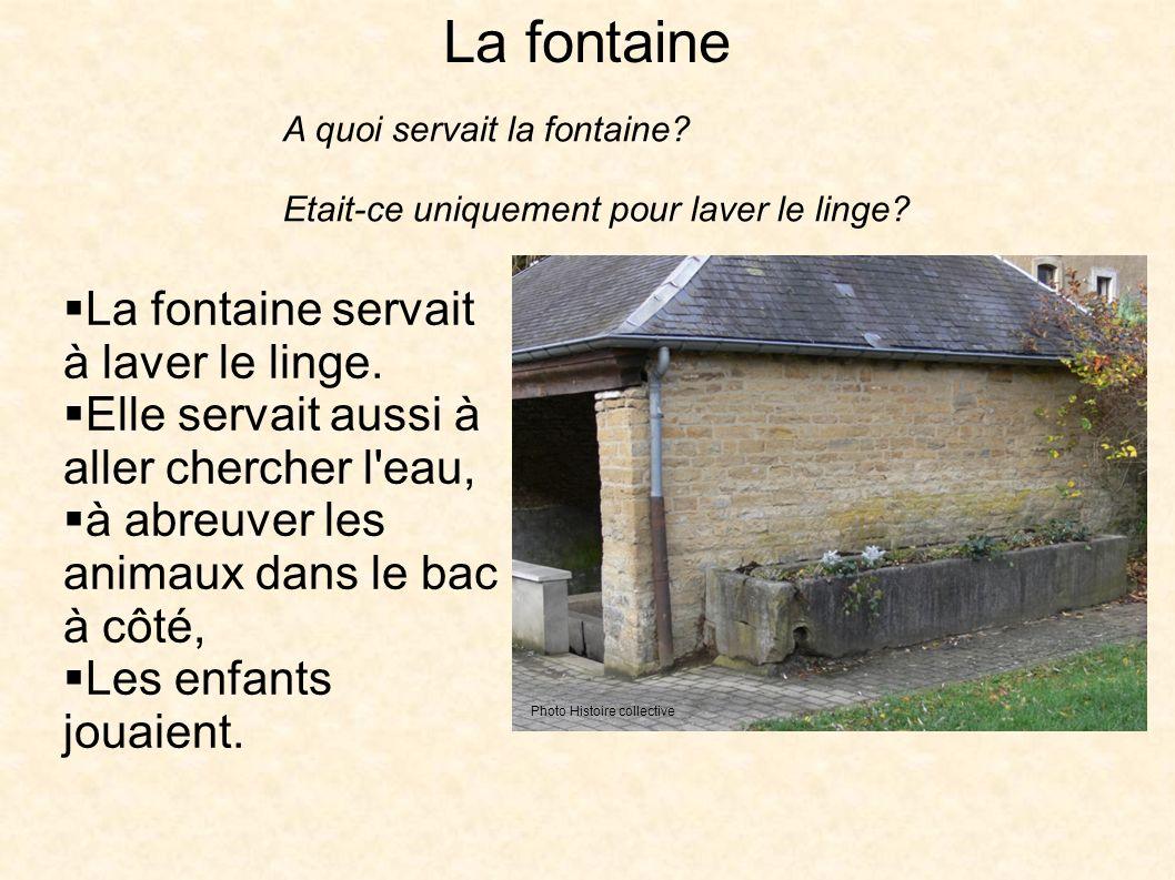La fontaine La fontaine servait à laver le linge.
