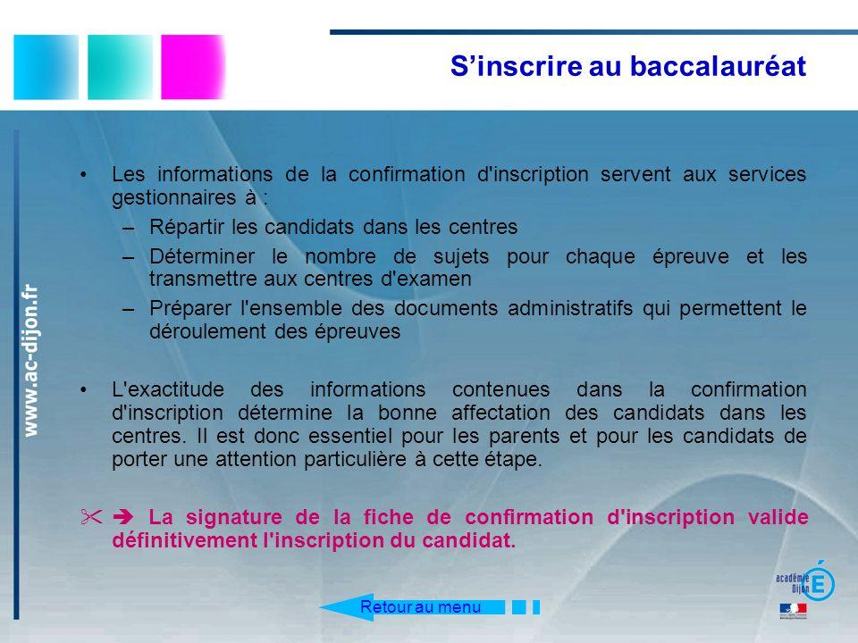 Sinscrire au baccalauréat Les informations de la confirmation d'inscription servent aux services gestionnaires à : –Répartir les candidats dans les ce