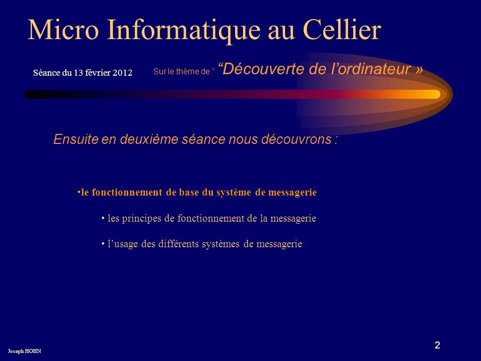 2 Micro Informatique au Cellier Joseph HOHN Ensuite en deuxième séance nous découvrons : le fonctionnement de base du système de messagerie les princi