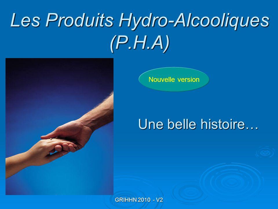 GRIHHN 2010 - V2 Les Produits Hydro-Alcooliques (P.H.A) Une belle histoire… Nouvelle version