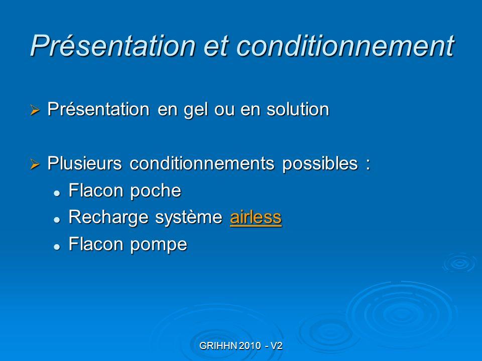 GRIHHN 2010 - V2 Présentation et conditionnement Présentation en gel ou en solution Présentation en gel ou en solution Plusieurs conditionnements poss