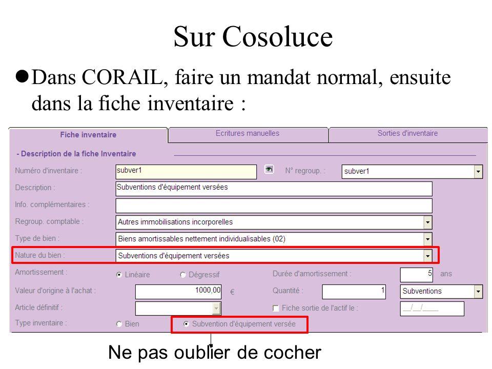 Sur Cosoluce Dans CORAIL, faire un mandat normal, ensuite dans la fiche inventaire : Ne pas oublier de cocher
