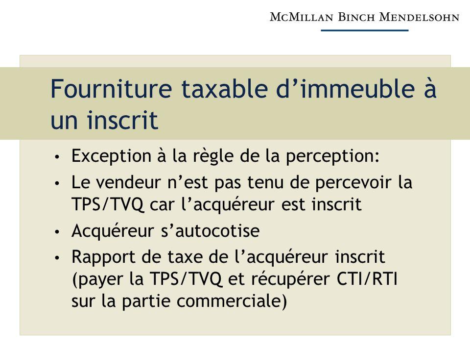 Fourniture taxable dimmeuble à un inscrit Exception à la règle de la perception: Le vendeur nest pas tenu de percevoir la TPS/TVQ car lacquéreur est i