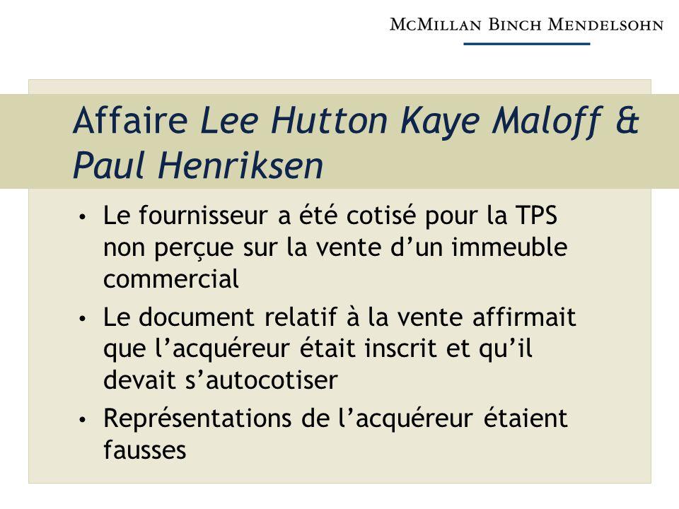 Affaire Lee Hutton Kaye Maloff & Paul Henriksen Le fournisseur a été cotisé pour la TPS non perçue sur la vente dun immeuble commercial Le document relatif à la vente affirmait que lacquéreur était inscrit et quil devait sautocotiser Représentations de lacquéreur étaient fausses