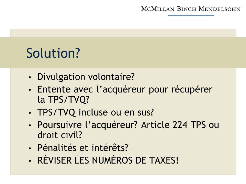 Solution? Divulgation volontaire? Entente avec lacquéreur pour récupérer la TPS/TVQ? TPS/TVQ incluse ou en sus? Poursuivre lacquéreur? Article 224 TPS