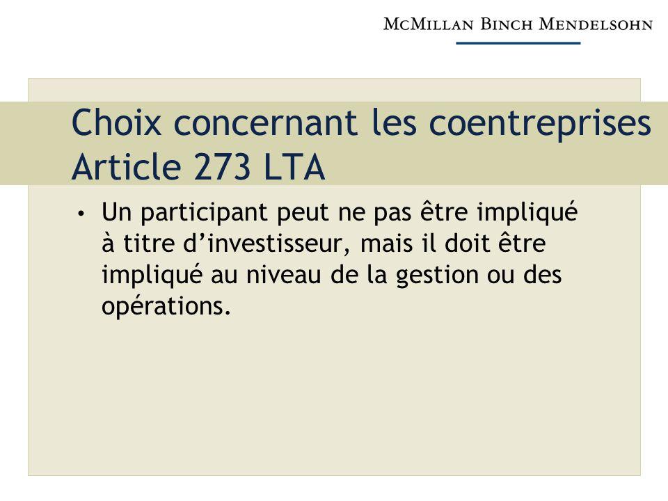 Choix concernant les coentreprises Article 273 LTA Un participant peut ne pas être impliqué à titre dinvestisseur, mais il doit être impliqué au niveau de la gestion ou des opérations.