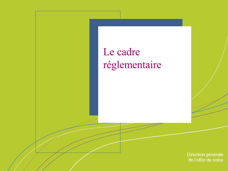 Direction générale de loffre de soin ORGANISATION & MISSIONS Direction générale de loffre de soins Le cadre réglementaire