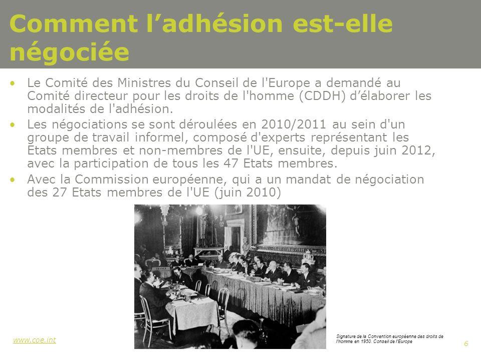 www.coe.int 6 Comment ladhésion est-elle négociée Le Comité des Ministres du Conseil de l Europe a demandé au Comité directeur pour les droits de l homme (CDDH) délaborer les modalités de l adhésion.