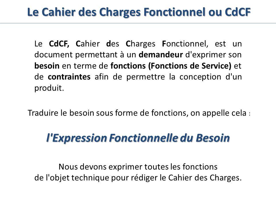 Le Cahier des Charges Fonctionnel ou CdCF Le CdCF, Cahier des Charges Fonctionnel, est un document permettant à un demandeur d'exprimer son besoin en