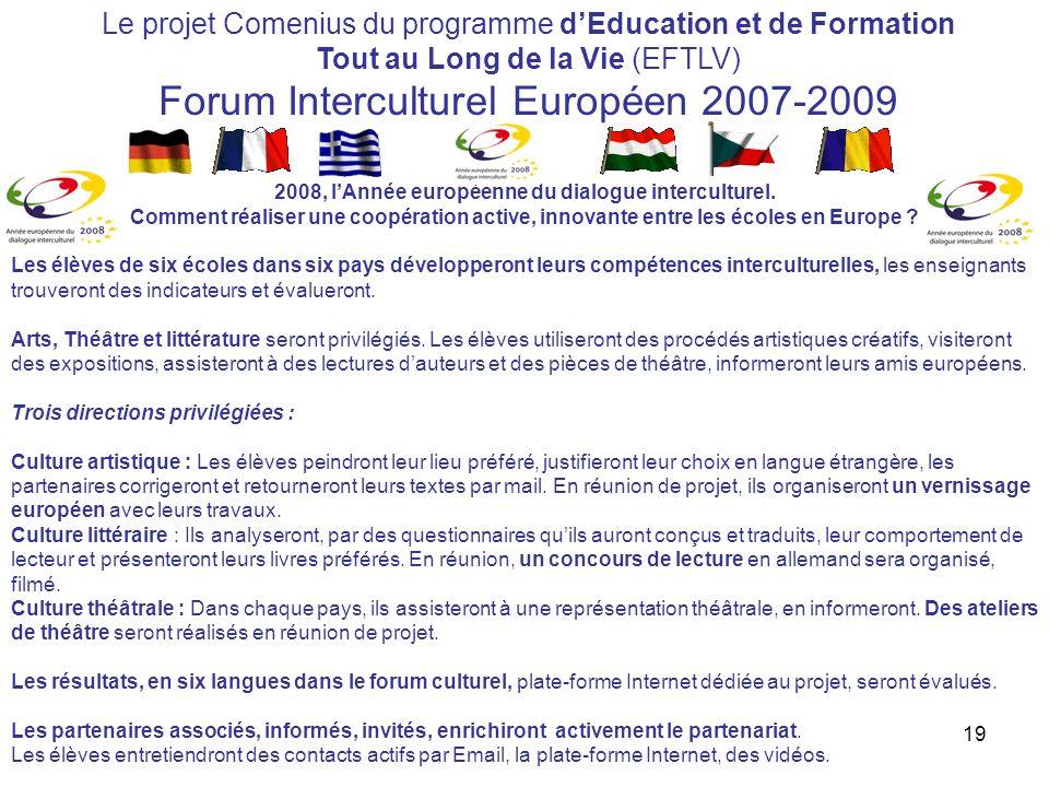 19 Le projet Comenius du programme dEducation et de Formation Tout au Long de la Vie (EFTLV) Forum Interculturel Européen 2007-2009 2008, lAnnée europ