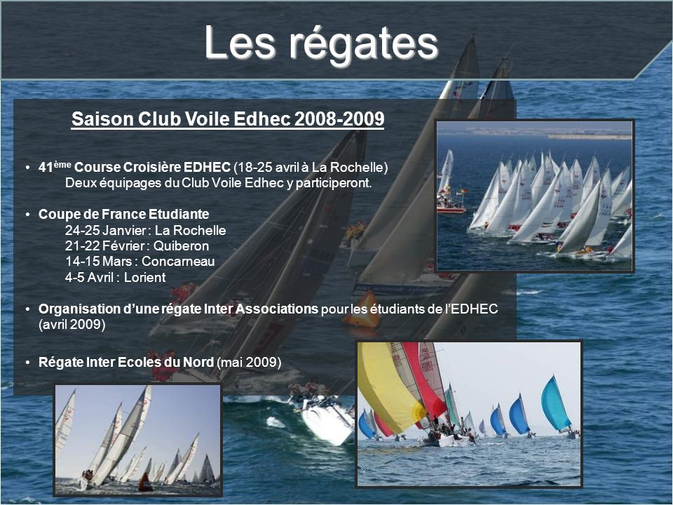 41 ème Course Croisière EDHEC (18-25 avril à La Rochelle) Deux équipages du Club Voile Edhec y participeront. Coupe de France Etudiante 24-25 Janvier