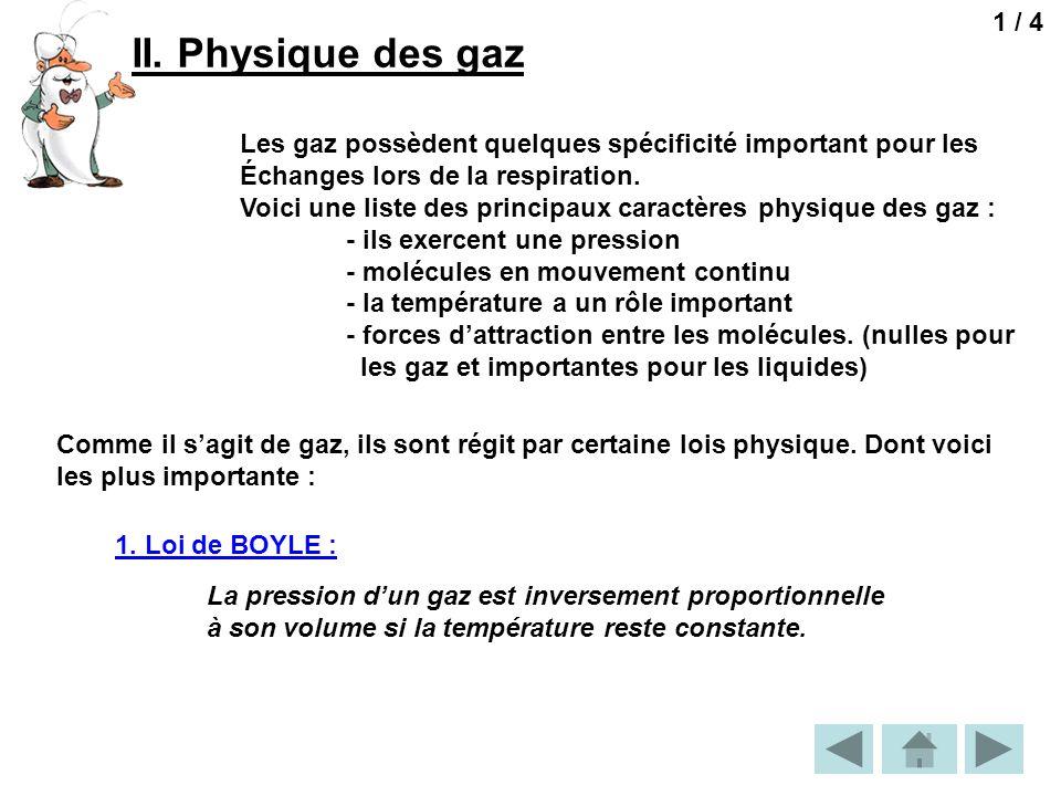II. Physique des gaz Les gaz possèdent quelques spécificité important pour les Échanges lors de la respiration. Voici une liste des principaux caractè