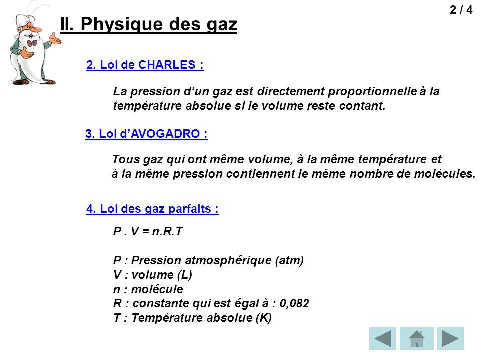 II. Physique des gaz 2 / 4 2. Loi de CHARLES : La pression dun gaz est directement proportionnelle à la température absolue si le volume reste contant