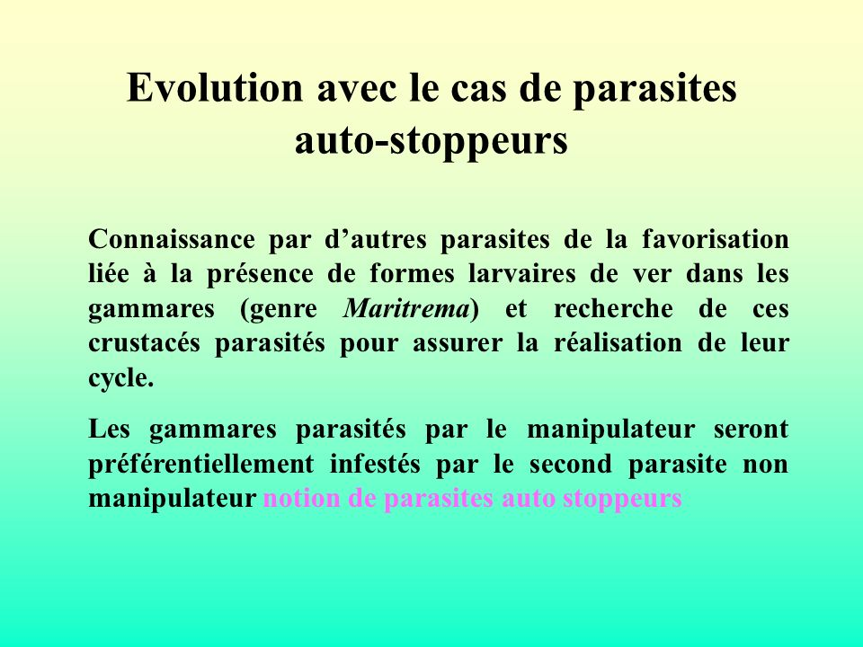 Evolution avec le cas de parasites auto-stoppeurs Connaissance par dautres parasites de la favorisation liée à la présence de formes larvaires de ver