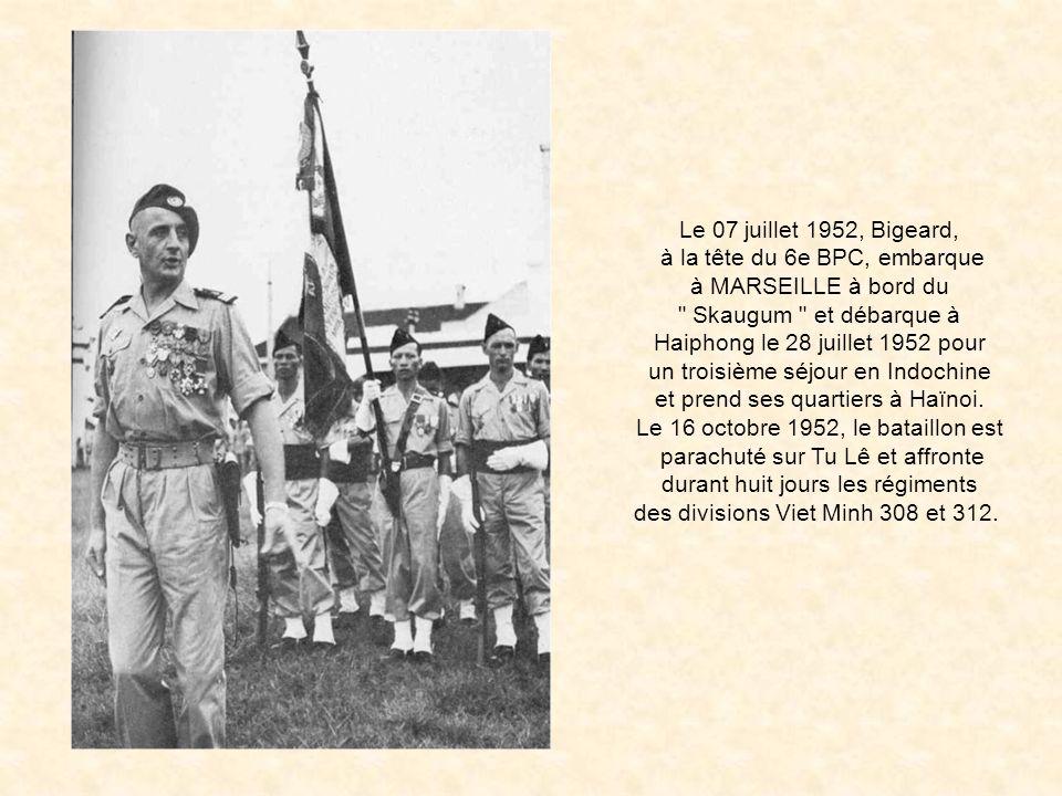 Le 07 juillet 1952, Bigeard, à la tête du 6e BPC, embarque à MARSEILLE à bord du Skaugum et débarque à Haiphong le 28 juillet 1952 pour un troisième séjour en Indochine et prend ses quartiers à Haïnoi.